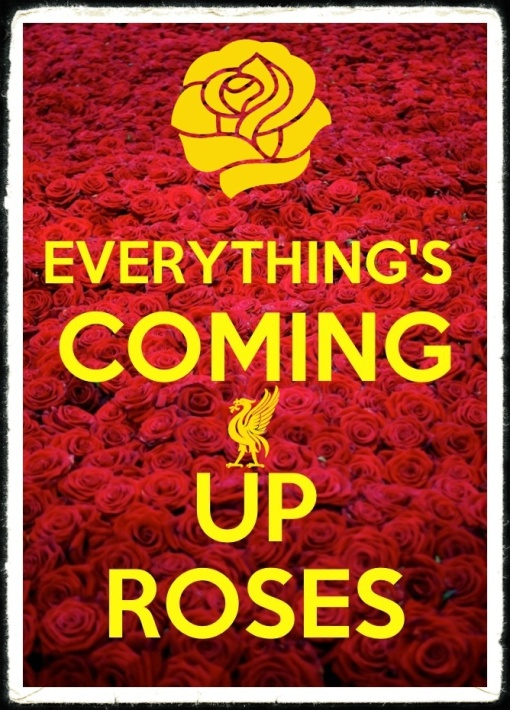 Liverpool FC Everything Is Coming Up Roses
