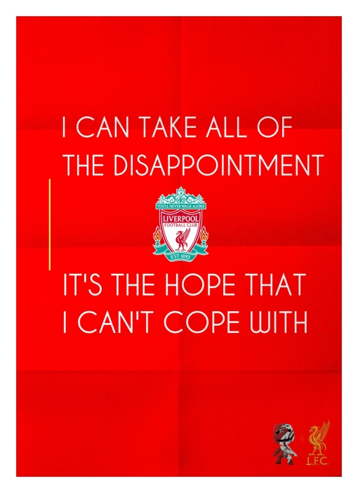 Liverpool FC I Take Al Of The Disappointment It's The Hope That I Can't Cope With