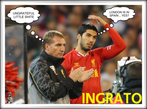 Ingrato Ungrateful Luis Suarez Brendan Rodgers Liverpool FC Arsenal Real Madrid transfer