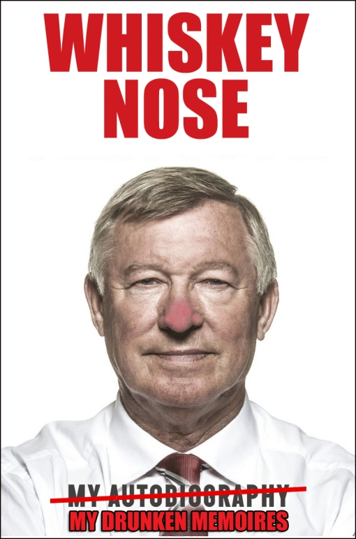 Whiskey Nose Alex Ferguson Autobiography Drunk
