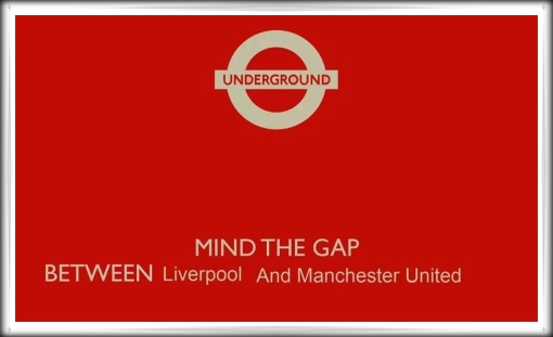 Mind The Gap Between Liverpool & and Man Utd Manchester Utd